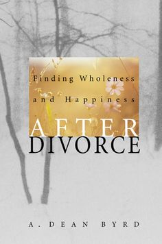 DeseretBook.com - Finding Wholeness and Happiness after Divorce Paperback by A. Dean Byrd.  #DeseretBookPinWish