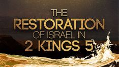 The Restoration of Israel in 2 Kings 5 119 Ministries, Hebrew Words, Concerts, Israel, Restoration, King, Concert, Festivals