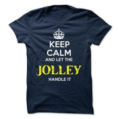 JOLLEY - KEEP CALM AND LET THE JOLLEY HANDLE IT - #gift for women #appreciation gift. OBTAIN => https://www.sunfrog.com/Valentines/JOLLEY--KEEP-CALM-AND-LET-THE-JOLLEY-HANDLE-IT.html?68278