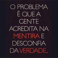 Verdade! :(