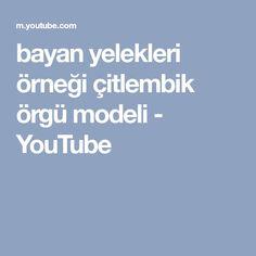 bayan yelekleri örneği çitlembik örgü modeli - YouTube