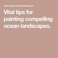 Vital tips for painting compelling ocean landscapes.