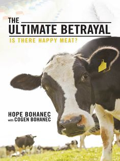 Buy The Ultimate Betrayal: Is There Happy Meat? by Cogen Bohanec, Hope Bohanec and Read this Book on Kobo's Free Apps. Discover Kobo's Vast Collection of Ebooks and Audiobooks Today - Over 4 Million Titles! Milk Factory, Vegan Books, Animal Agriculture, Factory Farming, Why Vegan, Animal Welfare, Animal Rights, Betrayal, Investigations