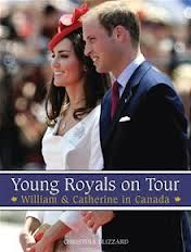 Young Royals on Tour: William and Catherine in Canada, by Christina Blizzard.