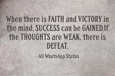 When there is FAITH and VICTORY in the mind, SUCCESS can be GAINED. If the THOUGHTS are WEAK , there is DEFEAT.