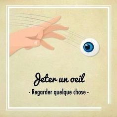 Jeter un oeil - to throw an eye = have a glance