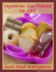 Vegetarian Zen podcast episode 182 - junk food indulgences http://www.vegetarianzen.com