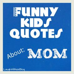 Funny Kids Quotes about Mom and remarriage ~LaughWithUsBlog