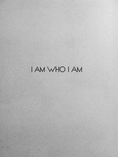 I Am Who I Am. \\ Gratitude and inspiration