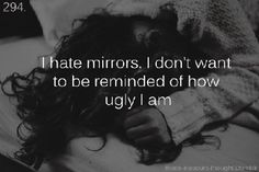 U G L Y A S F I Hate Mirrors, Im Ugly Quotes, Fat Quotes, Am I Fat, I'm Fat, Insecurity, I Am Ugly, Being Ugly, It Hurts
