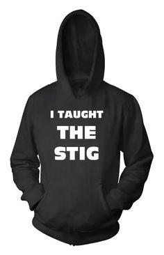 taught the stig sweatshirt