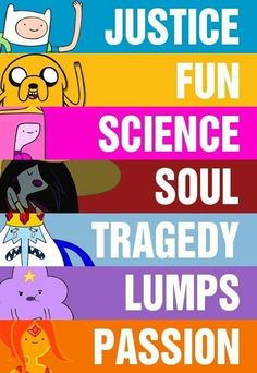 Finn- Justice Jake- Fun Bubblegum- Science Marceline- Soul King ice- Tragedy - Lumps The Flame Princess - Passion