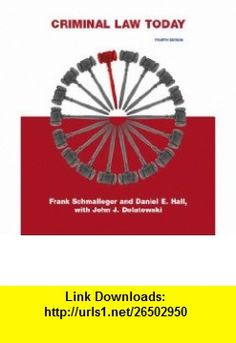 Criminal Law Today (4th Edition) (9780135042618) Frank Schmalleger, Daniel E. Hall, John J. Dolatowski , ISBN-10: 0135042615  , ISBN-13: 978-0135042618 ,  , tutorials , pdf , ebook , torrent , downloads , rapidshare , filesonic , hotfile , megaupload , fileserve