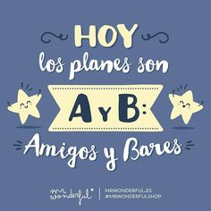Hoy los planes son A y B: Amigos y Bares. #mr.wonderful