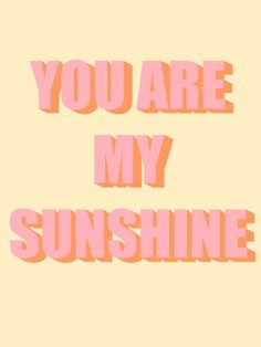 You Are My Sunshine, Beautiful Words, Wall Art, Poster, Printable, Wallpaper, Happy, Quotes, Diy