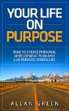 Your Life on Purpose: How to Create Personal Development Plan and Live Purpose Driven Life: Rick Warren Purpose Driven Life, Personality Development, Self ... Life Purpose, Purpose Driven Life) - Your Life on Purpose: How to Create Personal Development Plan and Live Purpose Driven Life: Rick Warren Purpose Driven Life, Personality Development, Self … Life Purpose, Purpose Driven Life)  Discover Yourself – this is the Ultimate Guide to Self-Actualization and Self-Fulfi