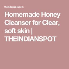 Homemade Honey Cleanser for Clear, soft skin | THEINDIANSPOT