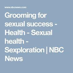 Grooming for sexual success - Health - Sexual health - Sexploration     | NBC News
