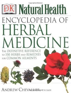 'DK Encyclopedia of Herbal Medicine: The Definitive Home Reference Guide to 550 Key Herbs with all their Uses as Remedies for Common Ailments' by Andrew Chevallier