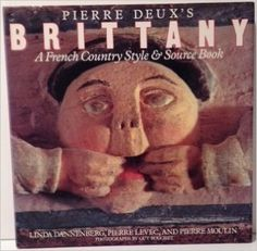 Pierre Deux's Brittany: A French Country Style & Source Book: Linda Dannenberg, Pierre Levec, Pierre Moulin, Guy Bouchet, Paul Hardy: 9780517573761: Amazon.com: Books