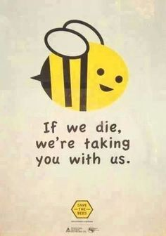 Save the Bees: If we die, we're taking you with us