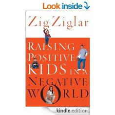 Amazon.com: Raising Positive Kids in a Negative World eBook: Zig Ziglar: Books
