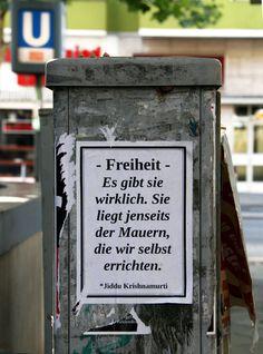 """postersofberlin:  """"Freiheit - Es gibt sie wirklich. Sie liegt jenseits der Mauern, die wir selbst errichten."""" [""""Freedom - it really exists. ..."""