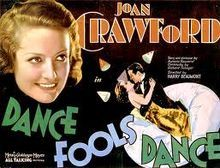 Dance, Fools, Dance (1931) is a pre-code Metro-Goldwyn-Mayer feature film starring Joan Crawford, Clark Gable, and Lester Vail in a story about a reporter investigating the murder of a colleague. Story and dialogue were created by Aurania Rouverol, and the film was directed by Harry Beaumont. Dance, Fools, Dance was the first of eight cinematic collaborations between Crawford and Gable.