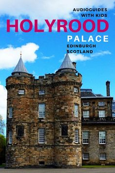 Guide to Holyrood Palace Edinburgh with Kids in Scotland