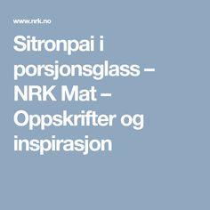 Sitronpai i porsjonsglass – NRK Mat – Oppskrifter og inspirasjon Dessert, Baking, Deserts, Bakken, Postres, Backen, Desserts, Sweets, Plated Desserts