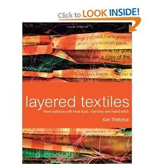 Layered Textiles: New Surfaces with Heat Tools, Machine and Hand Stitch: Amazon.co.uk: Kim Thittichai: Books
