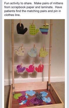 Great/cheap activity for matching/fine motor/sequencing-- make pairs of mittens & have patient find them and hang on clothesline.