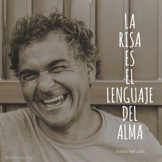 """""""La risa es el lenguaje del alma"""" Pablo Neruda"""