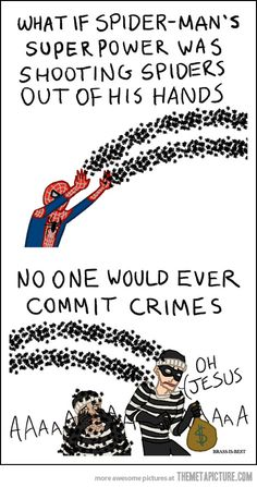What if Spider-Man's super power was shooting spiders out of his hands. No one would ever commit crimes.