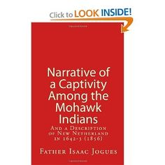 Narrative of a Captivity among the Mohawk Indians: And a Description of New Netherland in 1642-3 (1856): Father Isaac Jogues, John Gilmary Shea: 9781461125334: Amazon.com: Books