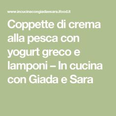Coppette di crema alla pesca con yogurt greco e lamponi – In cucina con Giada e Sara