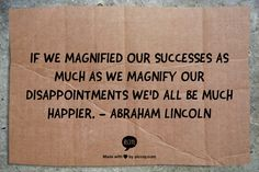 Magnify successes, not disappointments
