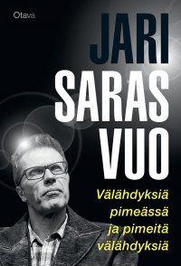 Jari Sarasvuo - Välähdyksiä pimeässä ja pimeitä välähdyksiä, e-kirja  Liittyy viestiin https://twitter.com/elisakirja/status/657994445229531136