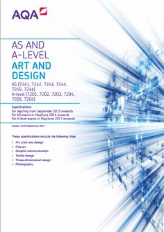 AQA Art & Design AS (7241-7246) / A-Level (7201-7206) Specification. AS Exam June 2016 onwards. A-Level Exam June 2017 onwards. http://filestore.aqa.org.uk/resources/art-and-design/specifications/AQA-ART-SP-2015.PDF