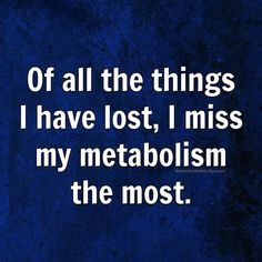 Metabolism Weight Loss Humor, More Than Words, I Missed, Metabolism, Diet, Sarcasm, Hair, Banting, Per Diem