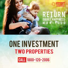 """""""Return Double Happiness Manifold""""...........  Saajhaa Offer - One Investment Two Properties ................  #DreamHome #Investment #Properties #Happiness #Saajhaa"""