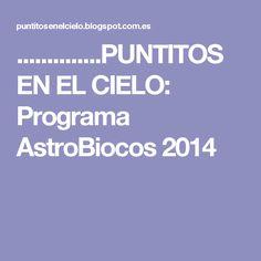 ..............PUNTITOS EN EL CIELO: Programa AstroBiocos 2014