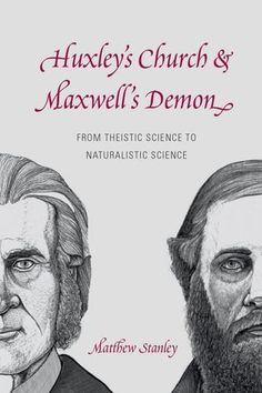 COMING SOON - Availability: http://130.157.138.11/record= Huxley's Church and Maxwell's Demon: From Theistic Science to Naturalistic Science / Matthew Stanley