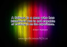 A failure is a man who has blundered but is not capable of cashing in on the experience.
