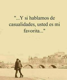 〽️ Y si hablamos de casualidades, usted es mi favorita ...