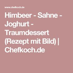 Himbeer - Sahne - Joghurt - Traumdessert (Rezept mit Bild) | Chefkoch.de