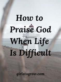 How to Praise God When Life Is Difficult - Girls To Grow Love Job, My Salvation, Seasons Of Life, Marriage Problems, Feeling Lost, Praise God, Christian Women, A Blessing, Trust God