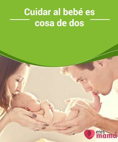 Cuidar al #bebé es cosa de dos   Con el #nacimiento de un #hijo los quehaceres dentro del #hogar nunca faltan y es cosa de dos repartírselos. También es cosa de dos la tarea de #cuidar al bebé.