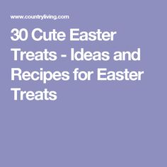 30 Cute Easter Treats - Ideas and Recipes for Easter Treats