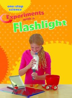 Experiments With a Flashlight ~ by Angela Royston